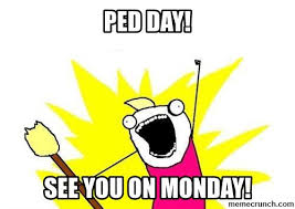 Ped Day see you Monday